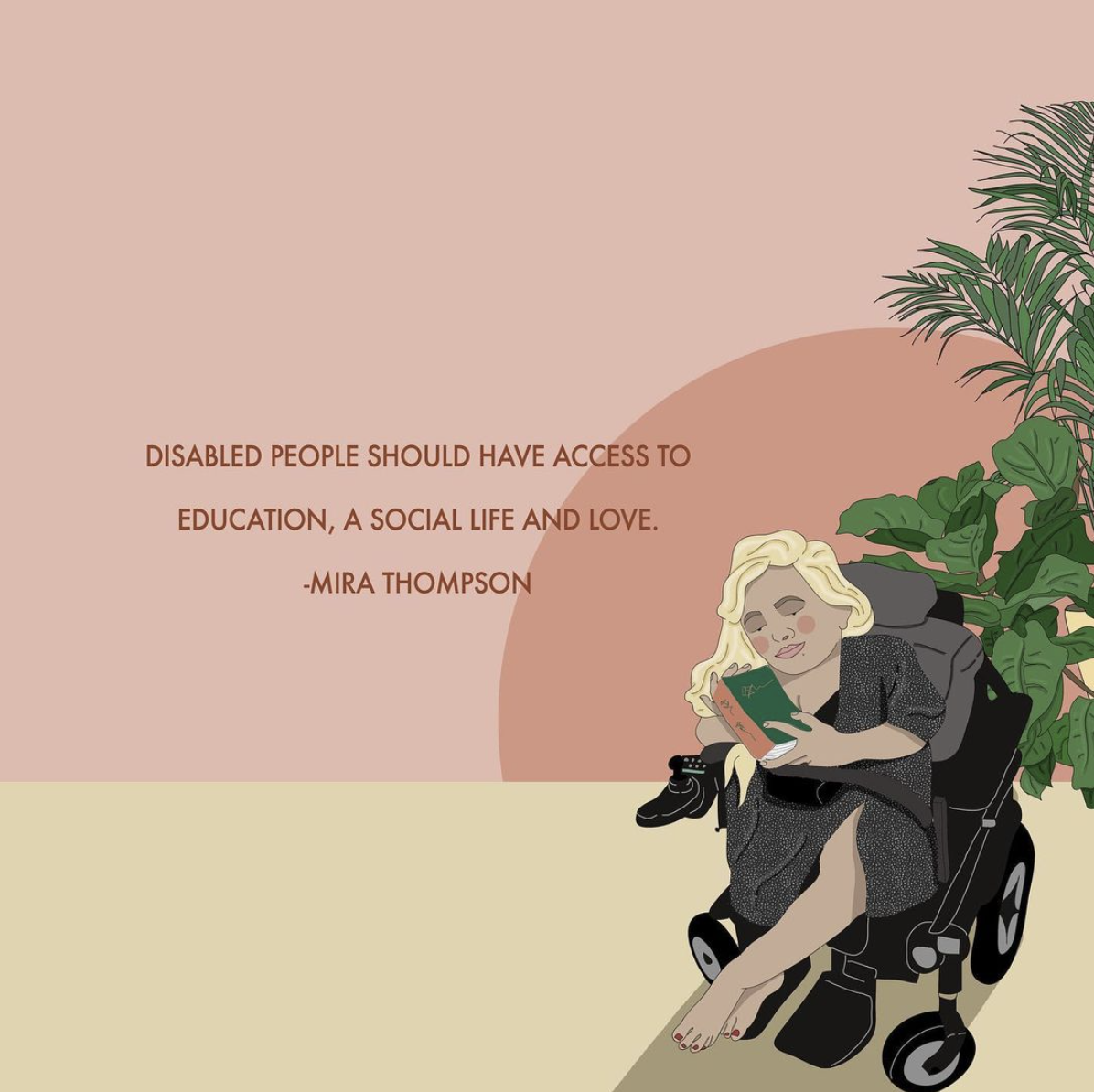 """""""Disabled people should have access to education, a social life, and love."""" - Mira Thompson"""